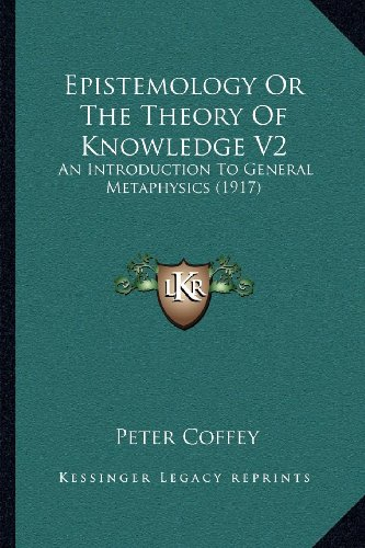 Epistemology or the Theory of Knowledge V2: An Introduction to General Metaphysics (1917)