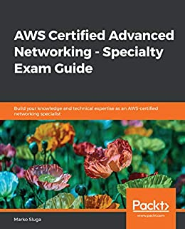 AWS Certified Advanced Networking - Specialty Exam Guide ...