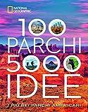 100 parchi 5000 idee. I più bei parchi americani. Ediz. illustrata