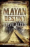 The Mayan Destiny: Book Three of The Mayan Trilogy by Alten, Steve (2012) Paperback