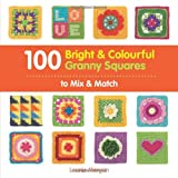 100 Bright & Colourful Granny Squares to Mix & Match