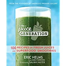 The Juice Generation: 100 Recipes for Fresh