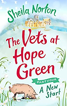 The Vets at Hope Green: Part Four: A New Start by [Norton, Sheila]