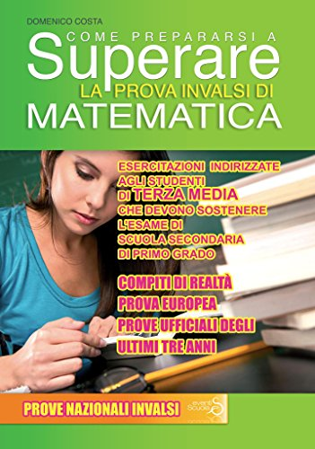 Come prepararsi a superare la prova invalsi matematica. prova europea. esercitazioni per gli studenti di terza media che devono sostenere l'esame di scuola secondaria di primo grado
