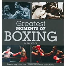Greatest Moments of Boxing by Welch, Ian (2008) Hardcover