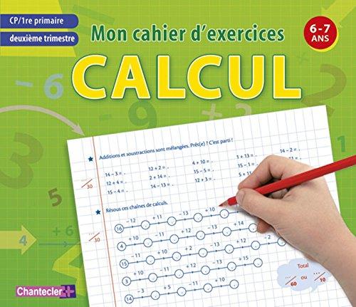 Mon cahier d'exercices CP deuxième trimestre, calcul : 6-7 ans par Chantecler