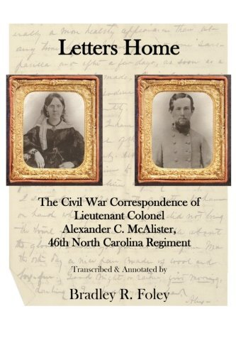 Letters Home:: The Civil War Correspondence of Lieutenant Colonel Alexander C. McAlister by Bradley R Foley (2013-12-16)