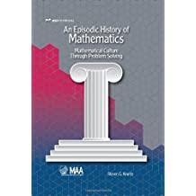 An Episodic History of Mathematics: Mathematical Culture through Problem Solving (Maa Textbook) (Mathematical Association of America Textbooks) by Steven G. Krantz (2010-03-22)