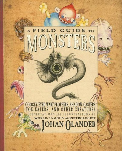 A Field Guide to Monsters: Googly-Eyed Wart Floppers, Shadow-Casters, Toe-Eaters, and Other Creatures (English Edition)