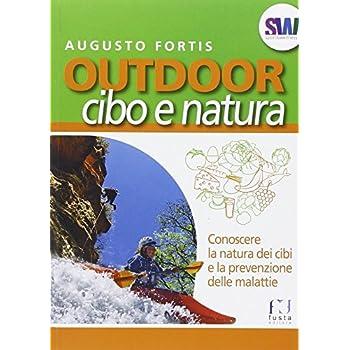 Outdoor. Cibo E Natura. Conoscere La Natura Dei Cibi E La Prevenzione Delle Malattie