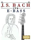 J. S. Bach für E-Bass: 10 Leichte Stücke für E-Bass Anfänger Buch