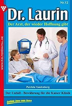 Dr. Laurin 12 - Arztroman: Der Unfall - Bewährung für die Kayser-Klinik
