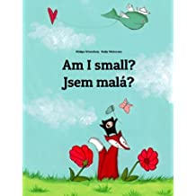 Am I small? Jsem malá?: Children's Picture Book English-Czech (Bilingual Edition)