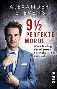 9 1/2 perfekte Morde: Wenn Schuldige davonkommen - Ein Strafverteidiger deckt auf von [Stevens, Alexander]