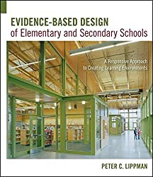 Evidence-Based Design of Elementary and Secondary Schools: A Responsive Approach to Creating Learning Environments by Peter C. Lippman (2010-09-21)
