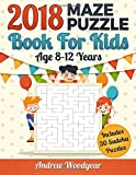 2018 Maze Puzzle Book For Kids Age 8-12 Years: Volume 1 (2018 Kids Maze Book)