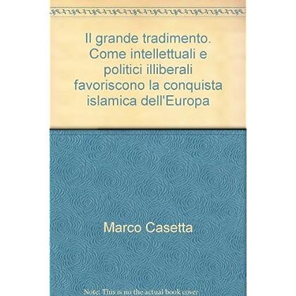 Il Grande Tradimento. Come Intellettuali E Politici Illiberali Favoriscono La Conquista Islamica Dell'europa