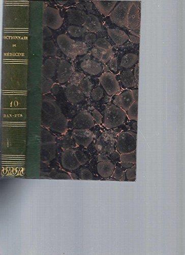 Dictionnaire de Médecine ou Répertoire Général des Sciences Médicales considérées sous les rapports théorique et pratique. Tome 10 [DAN-DYS]
