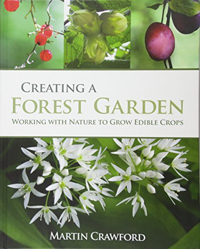 Creating a Forest Garden: Working with Nature to Grow Edible Crops por Martin Crawford