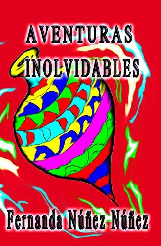 Aventuras Inolvidables: Historias de Aventuras y Fantasía | Cuentos | Literatura Infantil y Juvenil |Libro Didáctico por Fernanda  Núñez Núñez