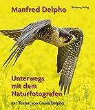 Naturerlebnis Nordhessen - Unterwegs mit dem Naturfotografen Manfred Delpho (Farbbildband)