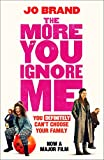 The More You Ignore Me by Jo Brand
