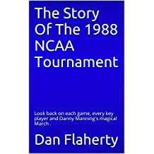 The Story Of The 1988 NCAA Tournament: Look back on each game, every key player and Danny Manning's magical March . (Past NCAA Tournaments Book 2) (English Edition)