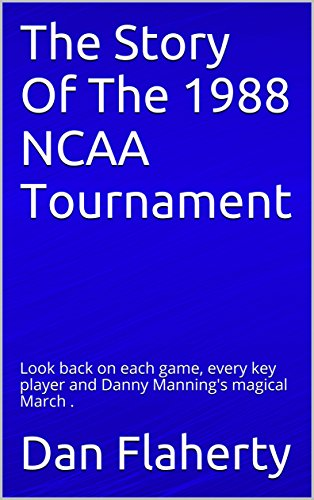 The Story Of The 1988 NCAA Tournament: Look back on each game, every key player and Danny Manning's magical March . (Past NCAA Tournaments Book 2) (English Edition) por Dan Flaherty