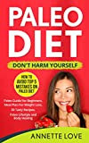 Paleo Diet – Don't Harm Yourself: How To Avoid TOP 5 mistakes on Paleo Diet, Paleo Guide For Beginners, Meal Plan For Weight Loss, 30 Tasty Paleo Recipes. Paleo Lifestyle and Body Healing.