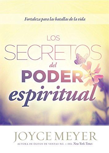 Los Secretos del poder espiritual: Fortalezas para las batallas de la vida por Joyce Meyer