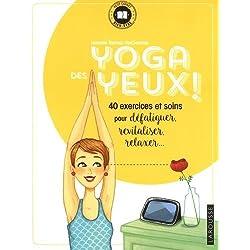 Yoga des yeux !: 40 exercices et soins pour défatiguer, apaiser, relaxer...
