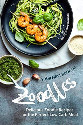 Your First Book of Zoodles: Delicious Zoodle Recipes