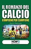 eBook Gratis da Scaricare IL ROMANZO DEL CALCIO Campione per Campione HOW2 Edizioni Vol 83 (PDF,EPUB,MOBI) Online Italiano