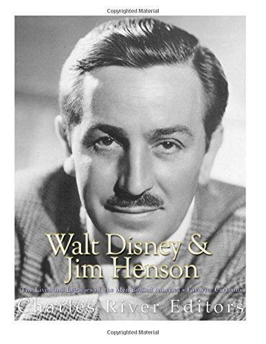 Walt Disney and Jim Henson: The Lives and Legacies of the Men Behind America's Favorite Cartoons