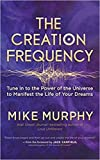 Creation Frequency: Tune In to the Power of the Universe to Manifest the Life of Your Dreams