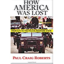 How America Was Lost: From 9/11 to the Police/Warfare State by Dr. Paul Craig Roberts (2014-02-08)