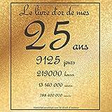Le livre d'or de mes 25 ans, 9125 jours, ...: Thème gold,...