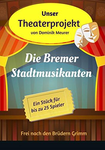 Unser Theaterprojekt, Band 13 - Die Bremer Stadtmusikanten