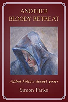 Another Bloody Retreat: Abbot Peter's desert years by [Parke, Simon]
