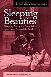 Sleeping Beauties: Sleeping Beauty and Snow White Tales From Around the World (Surlalune Fairy Tale)