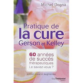 Pratique de la cure Gerson et Kelley : 60 années de succès thérapeutiques... Le saviez-vous ?
