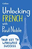 Unlocking French with Paul Noble: Your key to language success (French Edition)