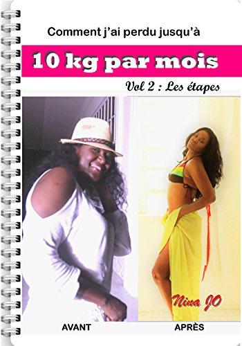 Comment j'ai perdu jusqu'à 10 kg par mois: Volume 2 - Les étapes