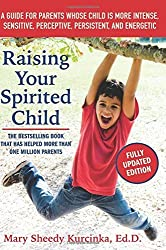 Raising Your Spirited Child: A Guide for Parents Whose Child Is More Intense, Sensitive, Perceptive, Persistent, and Energetic by Mary Sheedy Kurcinka (October 22, 2015) Paperback