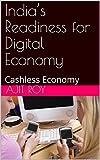 India's Readiness for Digital Economy: Cashless Economy (Demonetisation in India Book 4)