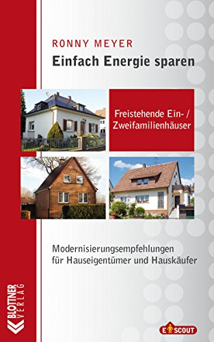 Freistehende Ein- / Zweifamilienhäuser: Modernisierungsempfehlungen für Hauseigentümer und Hauskäufer (Einfach Energie sparen 1)