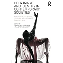 Body Image and Identity in Contemporary Societies: Psychoanalytic, social, cultural and aesthetic perspectives (2015-03-22)