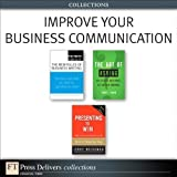 Improve Your Business Communication (Collection): Improve Your Bus Com ePub_1 (FT Press Delivers Collections)