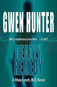 Deadly Remedy (A Rhea Lynch, M.D. Novel Book 3) by [Hunter, Gwen]