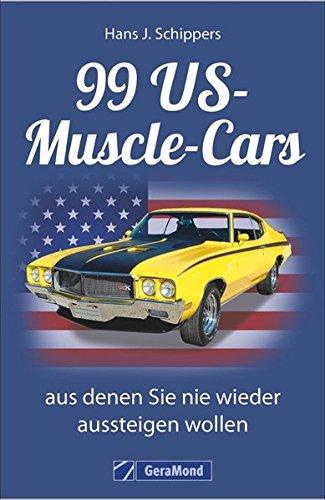 muscle-car-99-us-muscle-cars-aus-denen-sie-nie-wieder-aussteigen-wollen-kultige-us-kraftfahrzeuge-vo